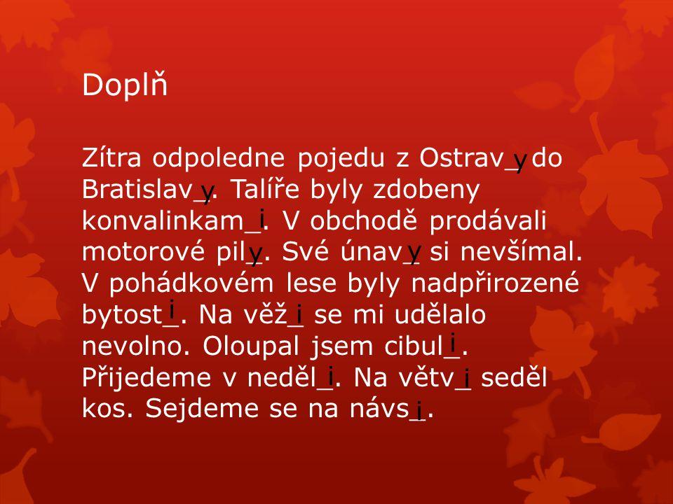 Doplň Zítra odpoledne pojedu z Ostrav_ do Bratislav_.