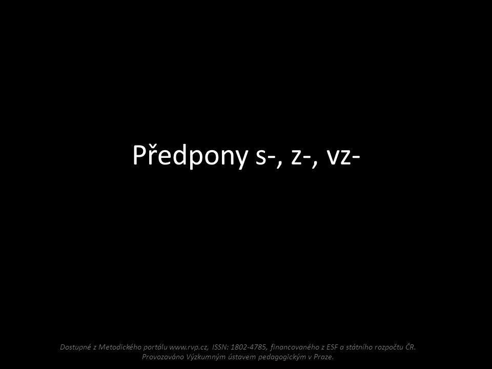 Předpony s-, z-, vz- Dostupné z Metodického portálu www.rvp.cz, ISSN: 1802-4785, financovaného z ESF a státního rozpočtu ČR. Provozováno Výzkumným úst
