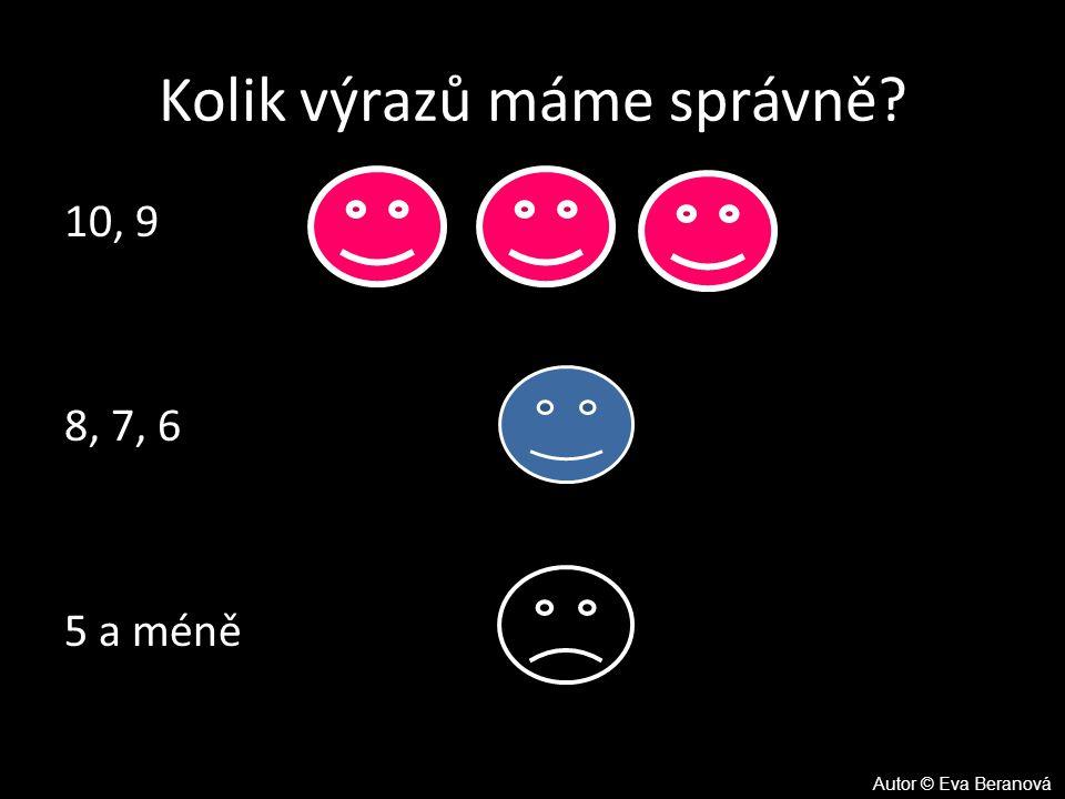 Kolik výrazů máme správně? 10, 9 8, 7, 6 5 a méně Autor © Eva Beranová