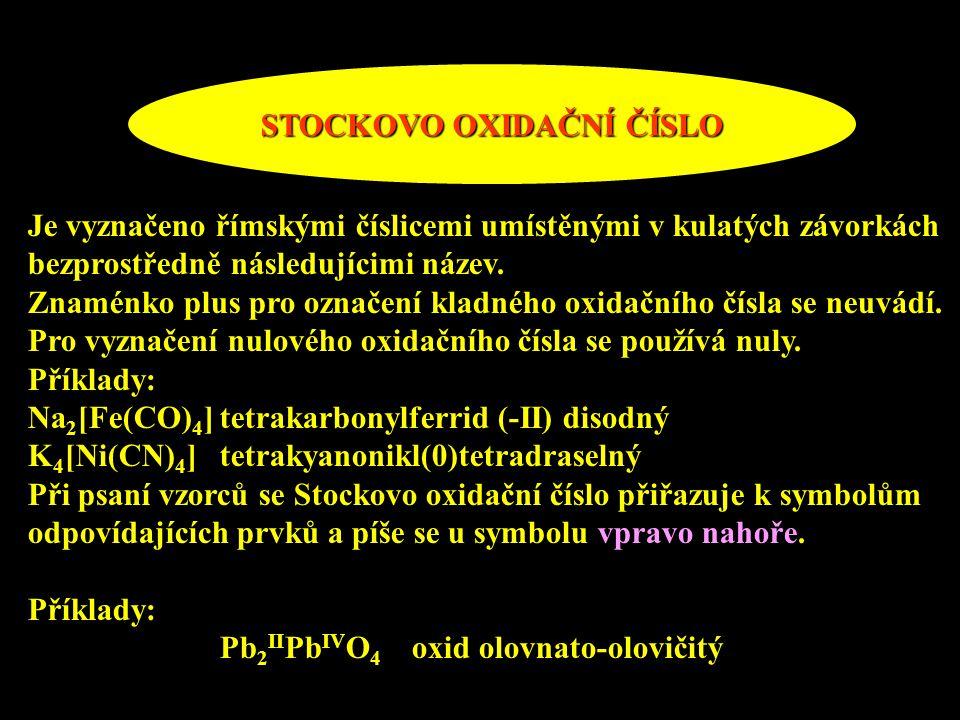 STOCKOVO OXIDAČNÍ ČÍSLO Je vyznačeno římskými číslicemi umístěnými v kulatých závorkách bezprostředně následujícimi název. Znaménko plus pro označení