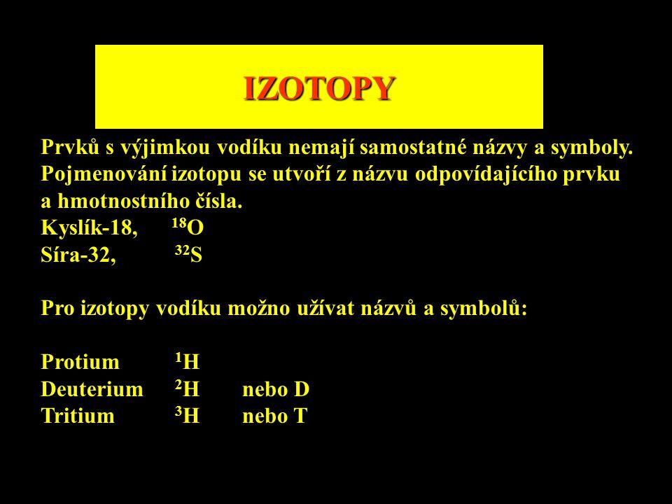 IZOTOPY Prvků s výjimkou vodíku nemají samostatné názvy a symboly. Pojmenování izotopu se utvoří z názvu odpovídajícího prvku a hmotnostního čísla. Ky