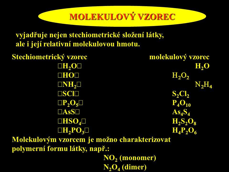 MOLEKULOVÝ VZOREC vyjadřuje nejen stechiometrické složení látky, ale i její relativní molekulovou hmotu. Stechiometrický vzorecmolekulový vzorec  H 2
