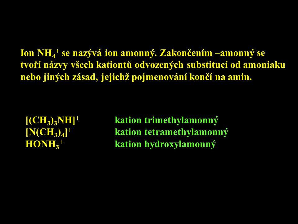 Ion NH 4 + se nazývá ion amonný. Zakončením –amonný se tvoří názvy všech kationtů odvozených substitucí od amoniaku nebo jiných zásad, jejichž pojmeno