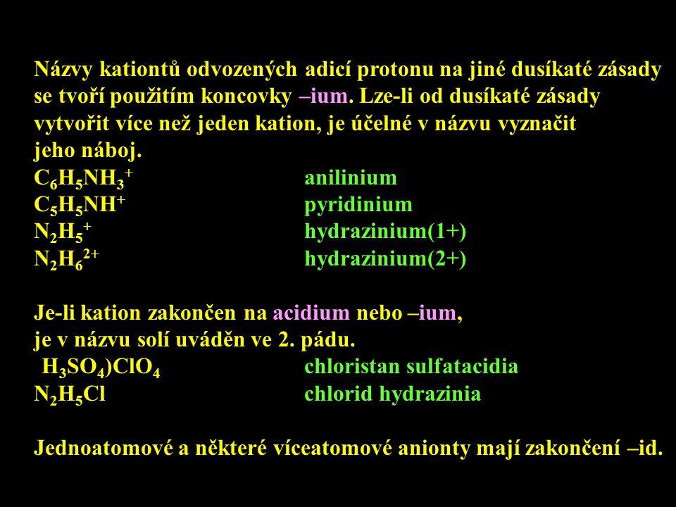 Názvy kationtů odvozených adicí protonu na jiné dusíkaté zásady se tvoří použitím koncovky –ium. Lze-li od dusíkaté zásady vytvořit více než jeden kat