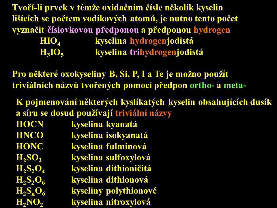 Tvoří-li prvek v témže oxidačním čísle několik kyselin lišících se počtem vodíkových atomů, je nutno tento počet vyznačit číslovkovou předponou a před