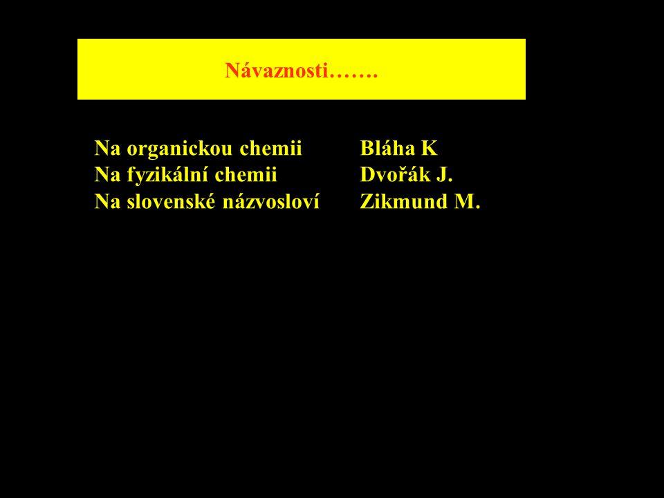 Návaznosti……. Na organickou chemiiBláha K Na fyzikální chemiiDvořák J. Na slovenské názvoslovíZikmund M.