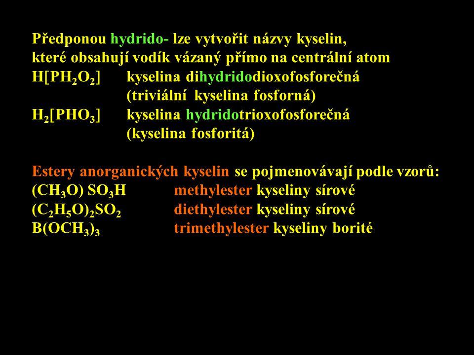 Předponou hydrido- lze vytvořit názvy kyselin, které obsahují vodík vázaný přímo na centrální atom H  PH 2 O 2  kyselina dihydridodioxofosforečná (t