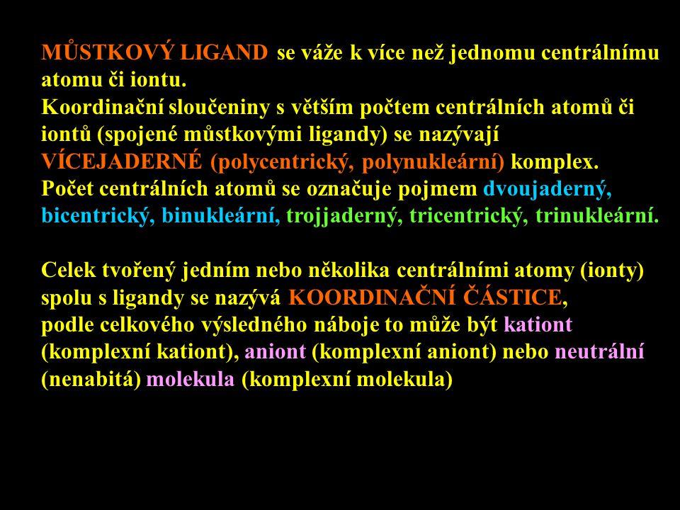 MŮSTKOVÝ LIGAND se váže k více než jednomu centrálnímu atomu či iontu. Koordinační sloučeniny s větším počtem centrálních atomů či iontů (spojené můst