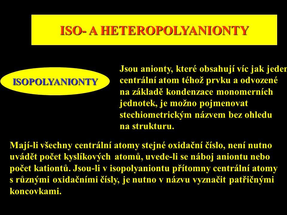ISO- A HETEROPOLYANIONTY ISOPOLYANIONTY Jsou anionty, které obsahují víc jak jeden centrální atom téhož prvku a odvozené na základě kondenzace monomer