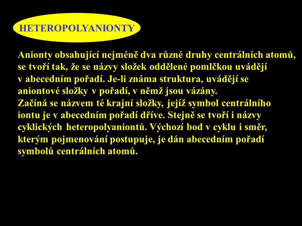 HETEROPOLYANIONTY Anionty obsahující nejméně dva různé druhy centrálních atomů, se tvoří tak, že se názvy složek oddělené pomlčkou uvádějí v abecedním