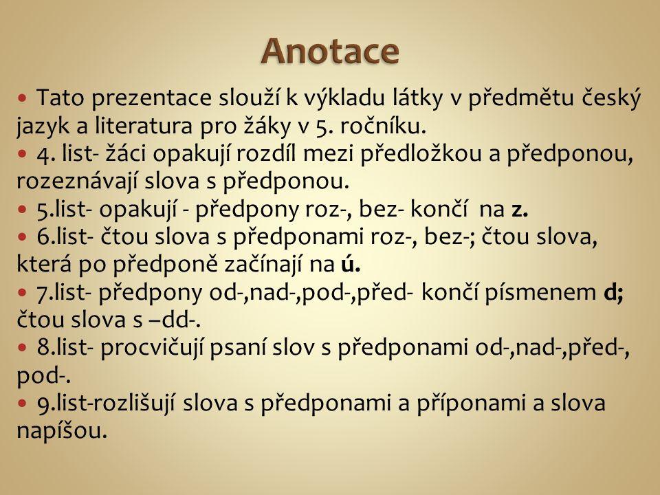 Tato prezentace slouží k výkladu látky v předmětu český jazyk a literatura pro žáky v 5. ročníku. 4. list- žáci opakují rozdíl mezi předložkou a předp