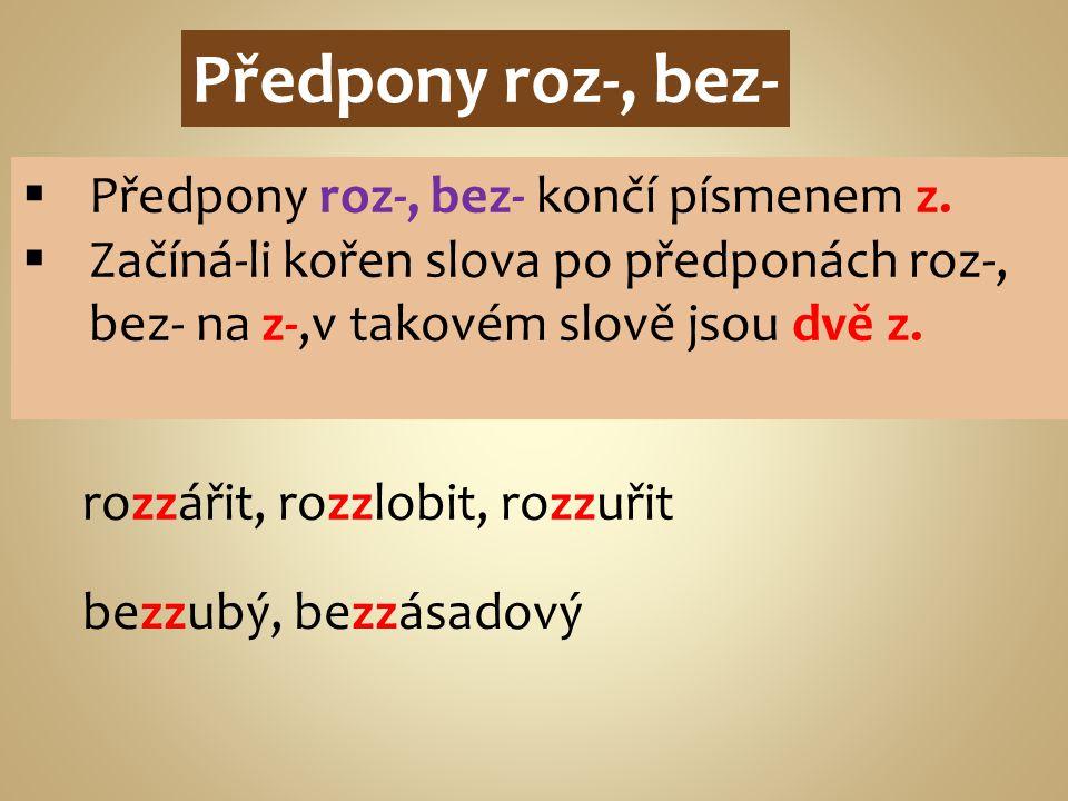 Předpony roz-, bez-  Předpony roz-, bez- končí písmenem z.  Začíná-li kořen slova po předponách roz-, bez- na z-,v takovém slově jsou dvě z. rozzáři