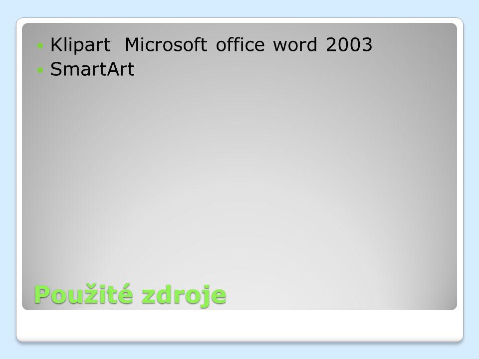 Použité zdroje Klipart Microsoft office word 2003 SmartArt