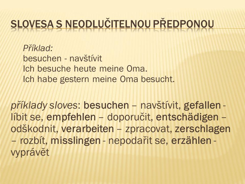 částečně odlučitelné předpony jsou: durch-, hinter-, über-, unter-, um-, wieder-  může být jedna předpona u téhož slovesa jednou odlučitelná a jednou neodlučitelná - rozdíl je ve významu - odlučitelná je většinou předpona u významu původního a neodlučitelná u přeneseného významu Příklad: Der Fährmann hat alles übergesetzt.