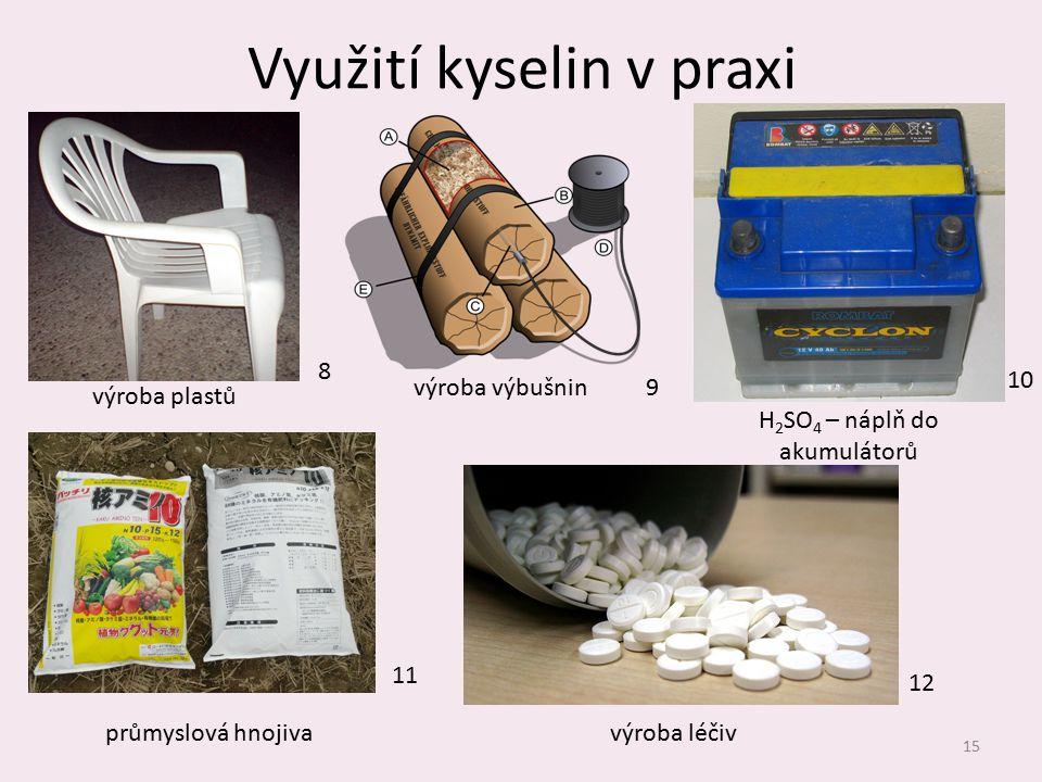 Využití kyselin v praxi 15 výroba plastů výroba výbušnin průmyslová hnojivavýroba léčiv H 2 SO 4 – náplň do akumulátorů 8 9 10 11 12