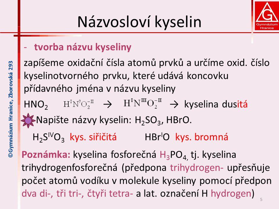 Sytnost kyselin je dána počtem odštěpitelných vodíkových kationtů H + jednosytná kyselina (HCl, HBr, HNO 3 …) HNO 3 + H 2 O → H 3 O + + NO 3 - H 3 O + oxoniový kationt dusičnanový aniont dvojsytná kyselina (H 2 SO 4, H 2 SO 3 …), lze odštěpit 2 vodíkové kationty H + H 2 SO 4 + H 2 O → H 3 O + + HSO 4 - 1.