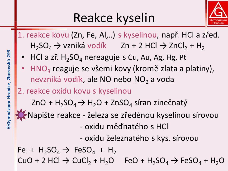 Reakce kyselin 1.reakce kovu (Zn, Fe, Al,..) s kyselinou, např.