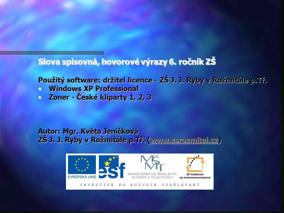 Slova spisovná, hovorové výrazy 6. ročník ZŠ Použitý software: držitel licence - ZŠ J.