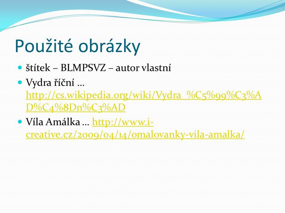 Použité obrázky štítek – BLMPSVZ – autor vlastní Vydra říční … http://cs.wikipedia.org/wiki/Vydra_%C5%99%C3%A D%C4%8Dn%C3%AD http://cs.wikipedia.org/wiki/Vydra_%C5%99%C3%A D%C4%8Dn%C3%AD Víla Amálka … http://www.i- creative.cz/2009/04/14/omalovanky-vila-amalka/http://www.i- creative.cz/2009/04/14/omalovanky-vila-amalka/