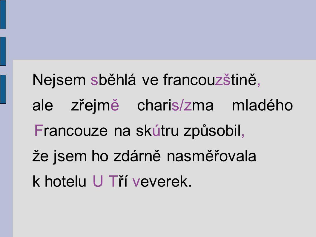 Nejsem sběhlá ve francouzštině, ale zřejmě charis/zma mladého Francouze na skútru způsobil, že jsem ho zdárně nasměřovala k hotelu U Tří veverek.