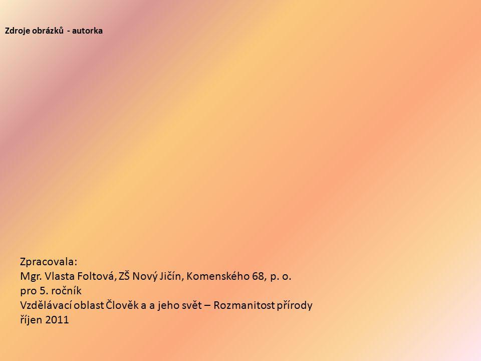 Zdroje obrázků - autorka Zpracovala: Mgr. Vlasta Foltová, ZŠ Nový Jičín, Komenského 68, p. o. pro 5. ročník Vzdělávací oblast Člověk a a jeho svět – R