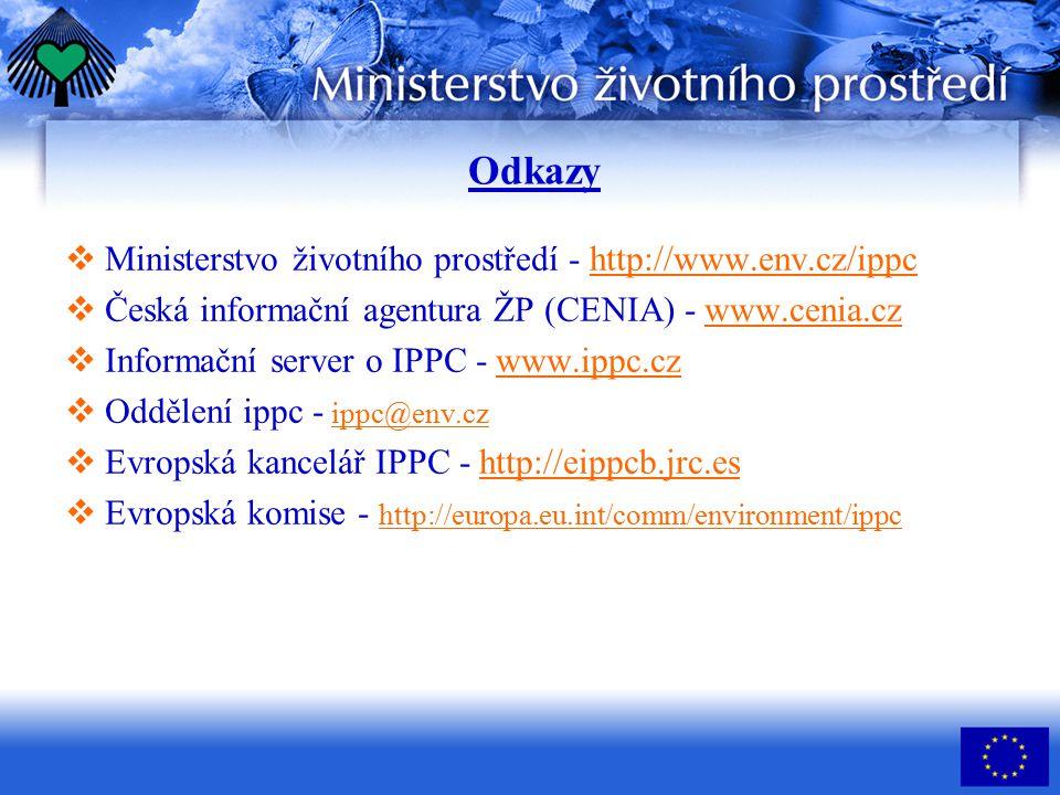Odkazy  Ministerstvo životního prostředí - http://www.env.cz/ippchttp://www.env.cz/ippc  Česká informační agentura ŽP (CENIA) - www.cenia.czwww.ceni