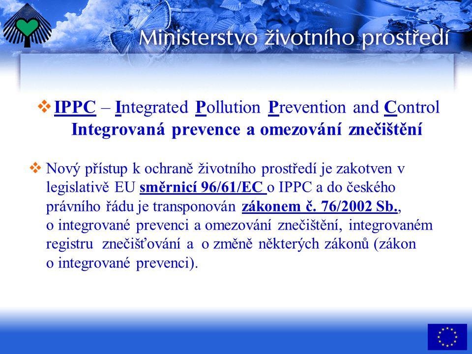  IPPC – Integrated Pollution Prevention and Control Integrovaná prevence a omezování znečištění  Nový přístup k ochraně životního prostředí je zakot