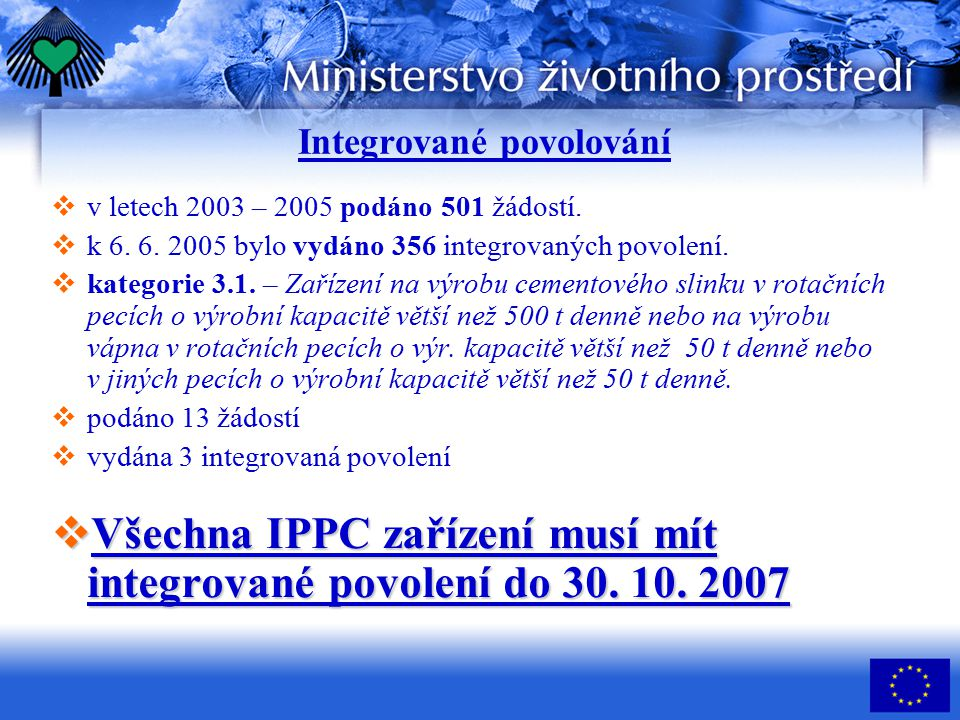  v letech 2003 – 2005 podáno 501 žádostí.  k 6. 6. 2005 bylo vydáno 356 integrovaných povolení.  kategorie 3.1. – Zařízení na výrobu cementového sl