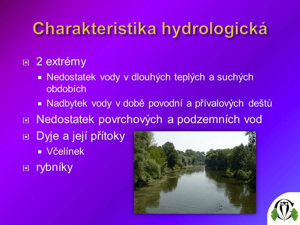 2 extrémy  Nedostatek vody v dlouhých teplých a suchých obdobích  Nadbytek vody v době povodní a přívalových deštů  Nedostatek povrchových a podzemních vod  Dyje a její přítoky  Včelínek  rybníky