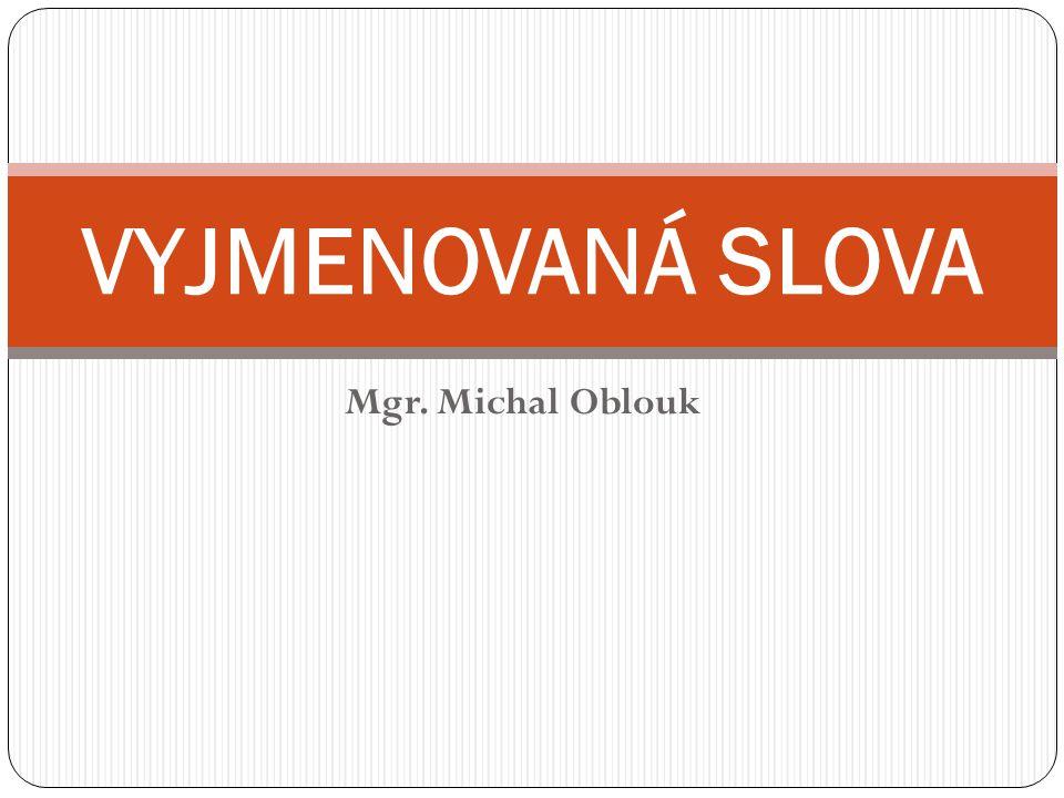 Mgr. Michal Oblouk VYJMENOVANÁ SLOVA