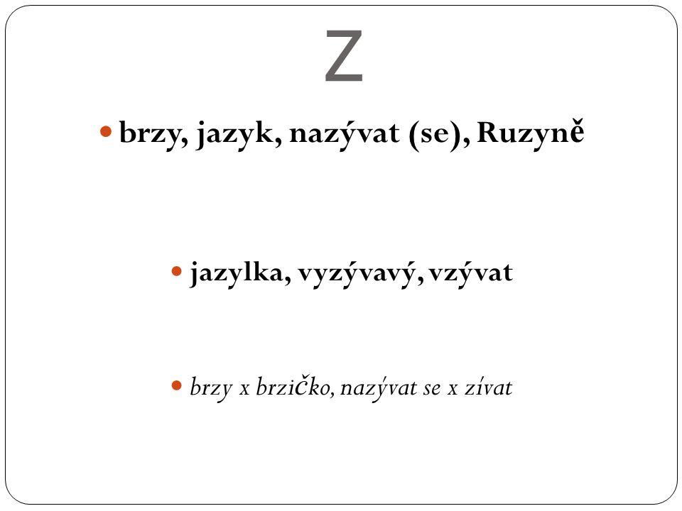 Z brzy, jazyk, nazývat (se), Ruzyn ě jazylka, vyzývavý, vzývat brzy x brzi č ko, nazývat se x zívat