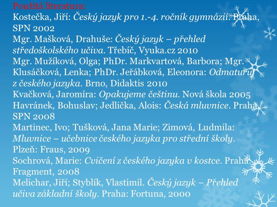 Použitá literatura: Kostečka, Jiří: Český jazyk pro 1.-4. ročník gymnázií. Praha, SPN 2002 Mgr. Mašková, Drahuše: Český jazyk – přehled středoškolskéh
