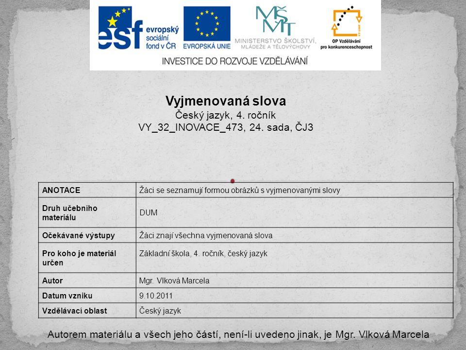 Autorem materiálu a všech jeho částí, není-li uvedeno jinak, je Mgr. Vlková Marcela Vyjmenovaná slova Český jazyk, 4. ročník VY_32_INOVACE_473, 24. sa