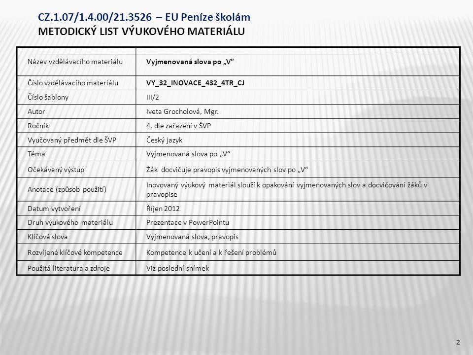 "Název vzdělávacího materiáluVyjmenovaná slova po ""V"" Číslo vzdělávacího materiáluVY_32_INOVACE_432_4TR_CJ Číslo šablonyIII/2 AutorIveta Grocholová, Mg"