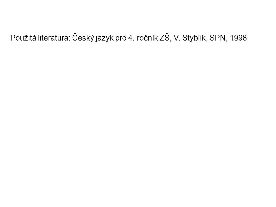 Použitá literatura: Český jazyk pro 4. ročník ZŠ, V. Styblík, SPN, 1998