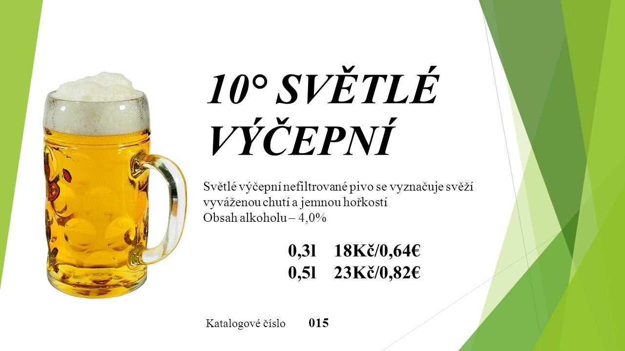 10° SVĚTLÉ VÝČEPNÍ Světlé výčepní nefiltrované pivo se vyznačuje svěží vyváženou chutí a jemnou hořkostí Obsah alkoholu – 4,0% 0,3l 18Kč/0,64€ 0,5l 23Kč/0,82€ Katalogové číslo 015