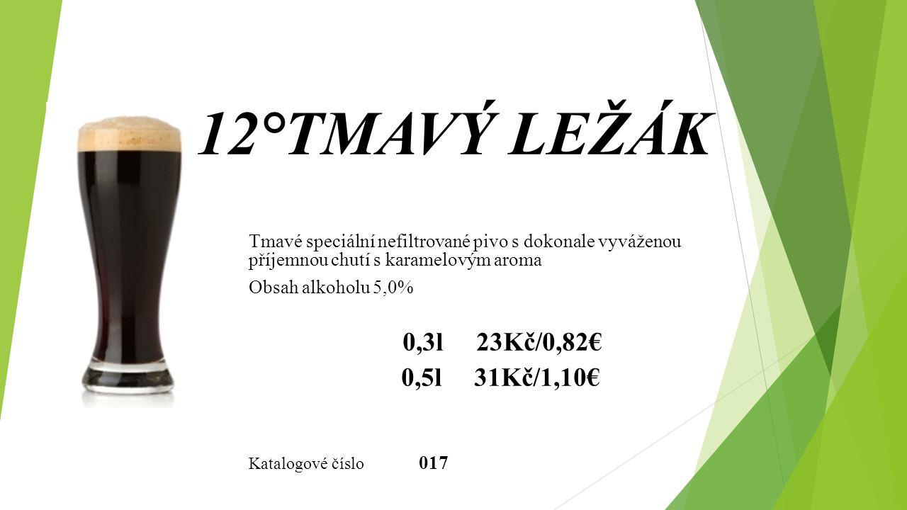 12°TMAVÝ LEŽÁK Tmavé speciální nefiltrované pivo s dokonale vyváženou příjemnou chutí s karamelovým aroma Obsah alkoholu 5,0% 0,3l 23Kč/0,82€ 0,5l 31Kč/1,10€ Katalogové číslo 017