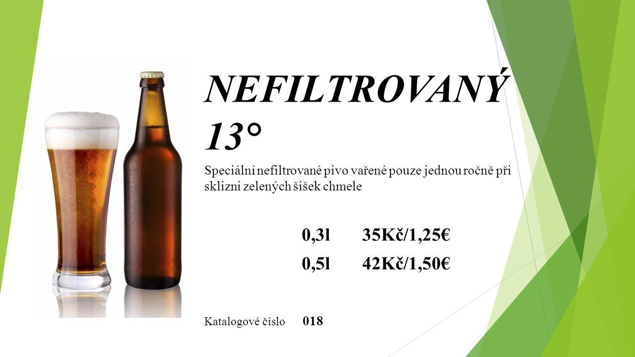 Speciální nefiltrované pivo vařené pouze jednou ročně při sklizni zelených šišek chmele 0,3l 35Kč/1,25€ 0,5l 42Kč/1,50€ NEFILTROVANÝ 13° Katalogové čí