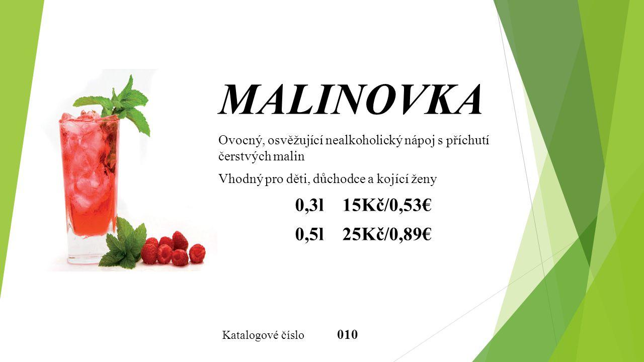 MALINOVKA Ovocný, osvěžující nealkoholický nápoj s příchutí čerstvých malin Vhodný pro děti, důchodce a kojící ženy 0,3l 15Kč/0,53€ 0,5l 25Kč/0,89€ Ka