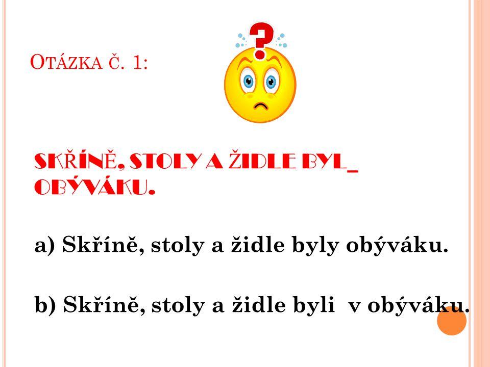 O TÁZKA Č. 1: SK Ř ÍN Ě, STOLY A Ž IDLE BYL_ OBÝVÁKU.
