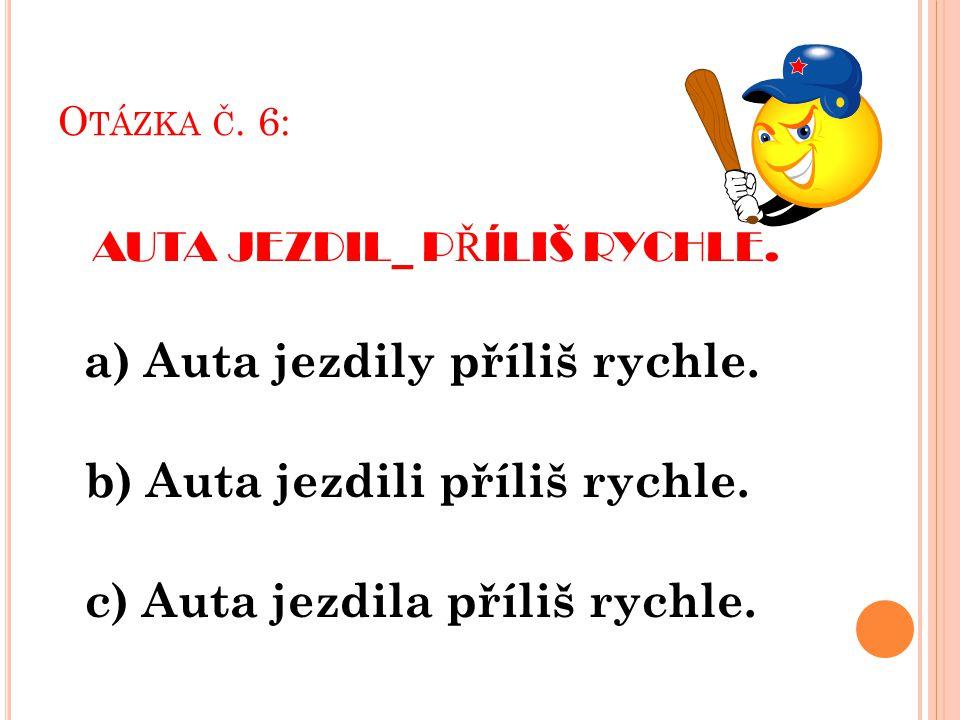 O TÁZKA Č.7: D Ě V Č ATA B Ě HAL _ NA ZAHRAD Ě. a) Děvčata běhaly na zahradě.
