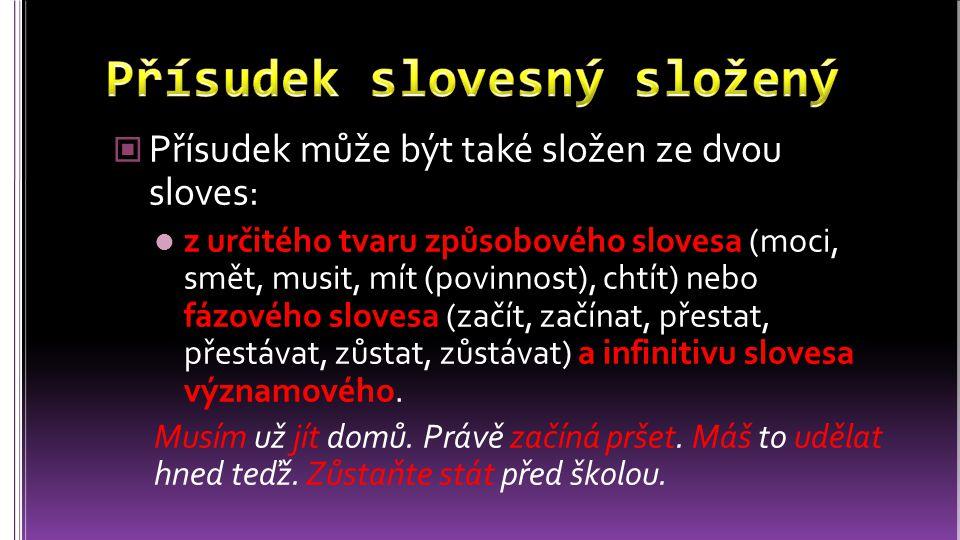 Přísudek může být také složen ze dvou sloves: z určitého tvaru způsobového slovesa (moci, smět, musit, mít (povinnost), chtít) nebo fázového slovesa (