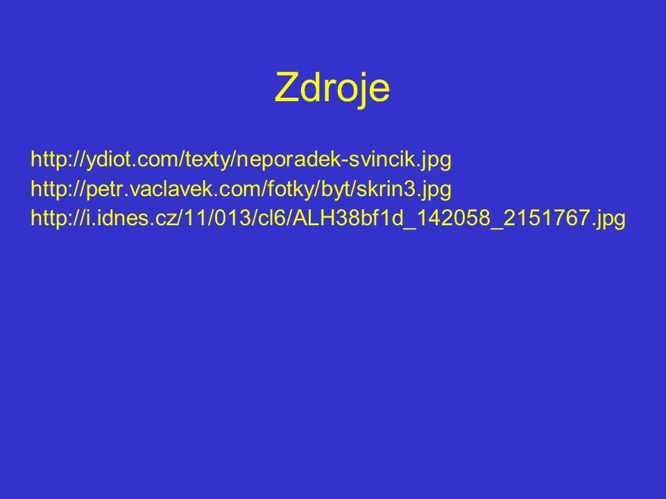 Zdroje http://ydiot.com/texty/neporadek-svincik.jpg http://petr.vaclavek.com/fotky/byt/skrin3.jpg http://i.idnes.cz/11/013/cl6/ALH38bf1d_142058_215176