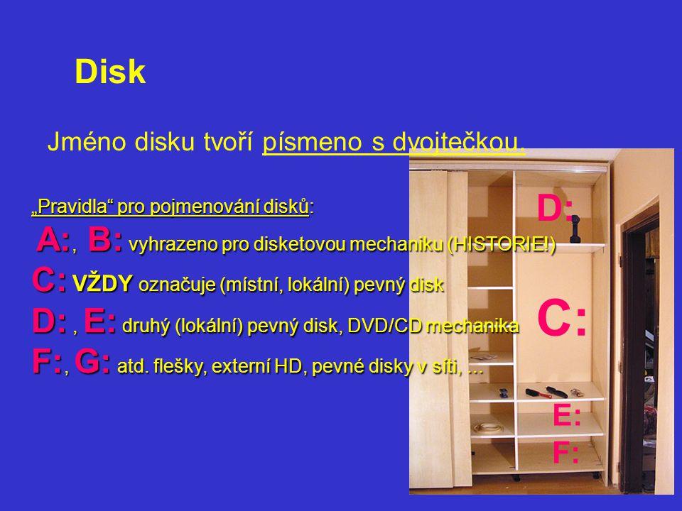 """Jméno disku tvoří písmeno s dvojtečkou. Disk """"Pravidla"""" pro pojmenování disků: A:, B: vyhrazeno pro disketovou mechaniku (HISTORIE!) C: VŽDY označuje"""