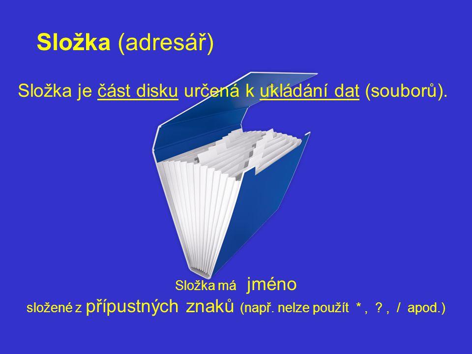 Složka (adresář) Složka má jméno složené z přípustných znaků (např. nelze použít *, ?, / apod.) Složka je část disku určená k ukládání dat (souborů).