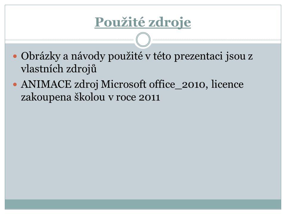 Použité zdroje Obrázky a návody použité v této prezentaci jsou z vlastních zdrojů ANIMACE zdroj Microsoft office_2010, licence zakoupena školou v roce 2011