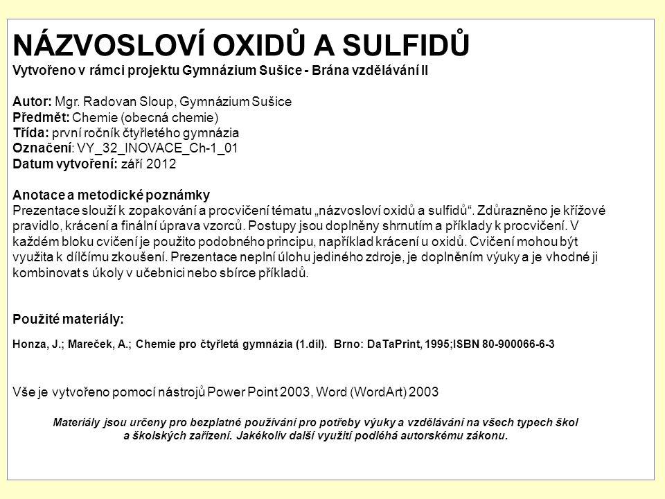 příklady: SnS CdS PbS CS 2 Ag 2 S sulfid cínatý sulfid kademnatý sulfid olovnatý sulfid uhličitý sulfid stříbrný
