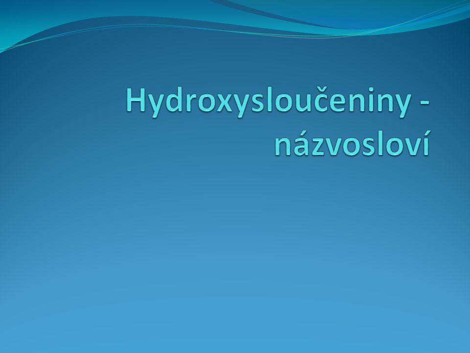 Hydroxysloučeniny Kyslíkaté deriváty uhlovodíků.Obsahují jednu nebo více hydroxy- skupin –OH.