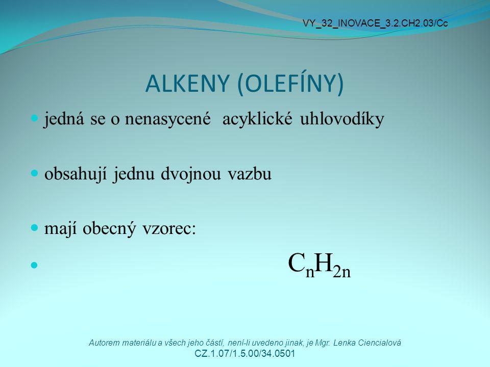 ALKENY (OLEFÍNY) jedná se o nenasycené acyklické uhlovodíky obsahují jednu dvojnou vazbu mají obecný vzorec: C n H 2n VY_32_INOVACE_3.2.CH2.03/Cc Autorem materiálu a všech jeho částí, není-li uvedeno jinak, je Mgr.