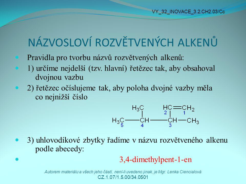 NÁZVOSLOVÍ ROZVĚTVENÝCH ALKENŮ Pravidla pro tvorbu názvů rozvětvených alkenů: 1) určíme nejdelší (tzv.